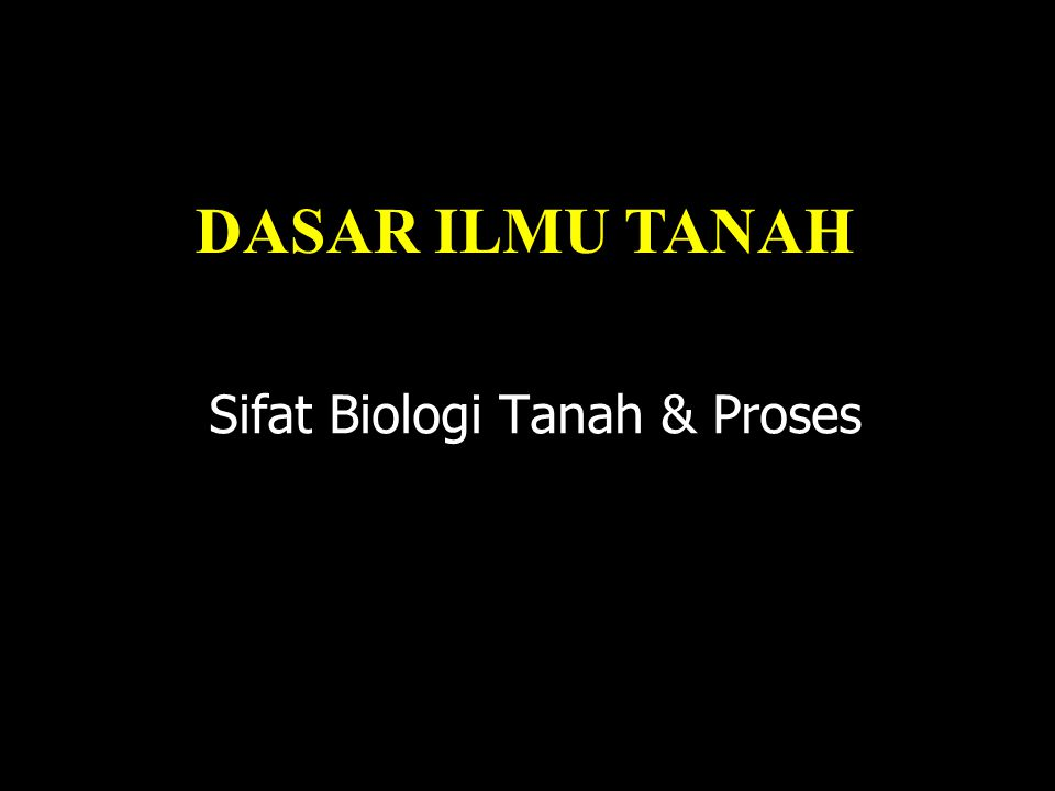 DASAR ILMU TANAH Sifat Biologi Tanah & Proses