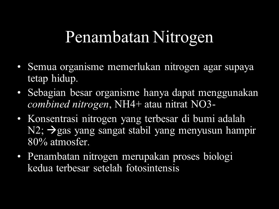 Penambatan Nitrogen Semua organisme memerlukan nitrogen agar supaya tetap hidup. Sebagian besar organisme hanya dapat menggunakan combined nitrogen, N