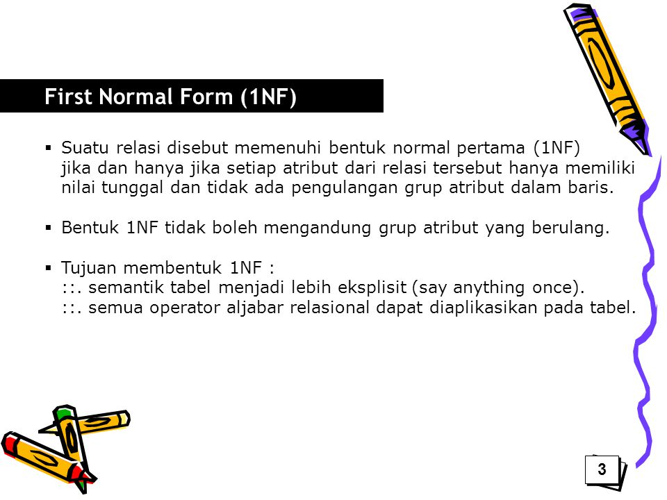 Tabel : Sales non-atomic Unnormalized Not 1NF 1NF First Normal Form (1NF) 4 4
