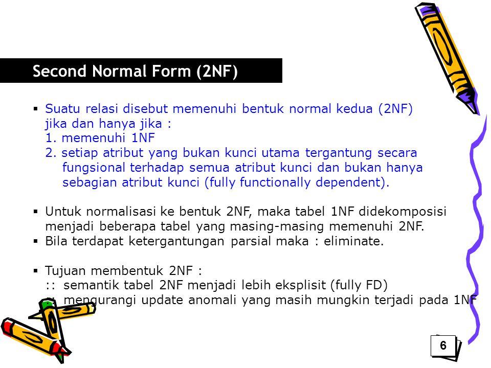  Suatu relasi disebut memenuhi bentuk normal kedua (2NF) jika dan hanya jika : 1. memenuhi 1NF 2. setiap atribut yang bukan kunci utama tergantung se