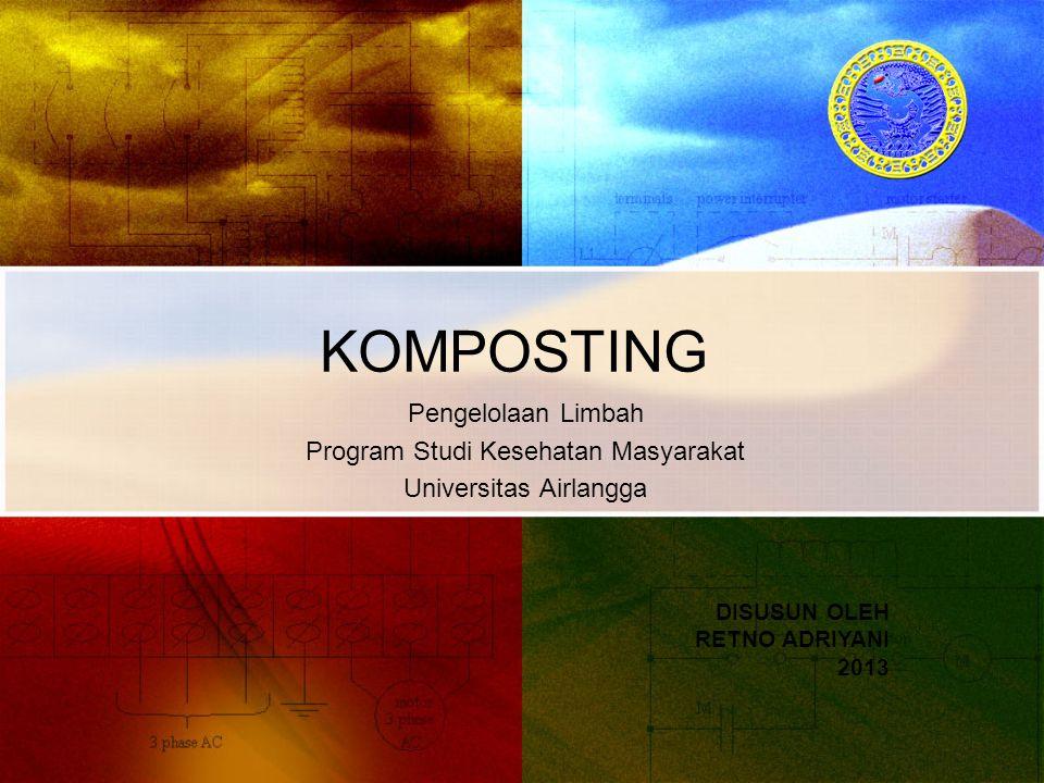 KOMPOSTING DISUSUN OLEH RETNO ADRIYANI 2013 Pengelolaan Limbah Program Studi Kesehatan Masyarakat Universitas Airlangga