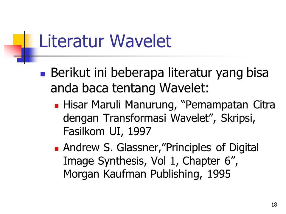 """Literatur Wavelet Berikut ini beberapa literatur yang bisa anda baca tentang Wavelet: Hisar Maruli Manurung, """"Pemampatan Citra dengan Transformasi Wav"""