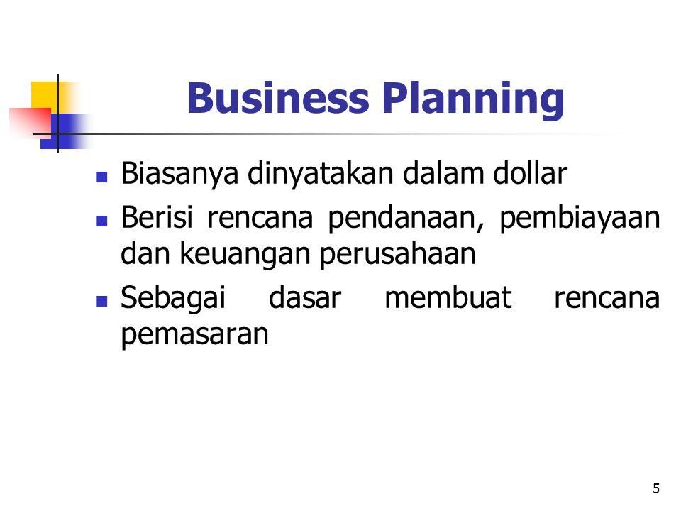 5 Business Planning Biasanya dinyatakan dalam dollar Berisi rencana pendanaan, pembiayaan dan keuangan perusahaan Sebagai dasar membuat rencana pemasa