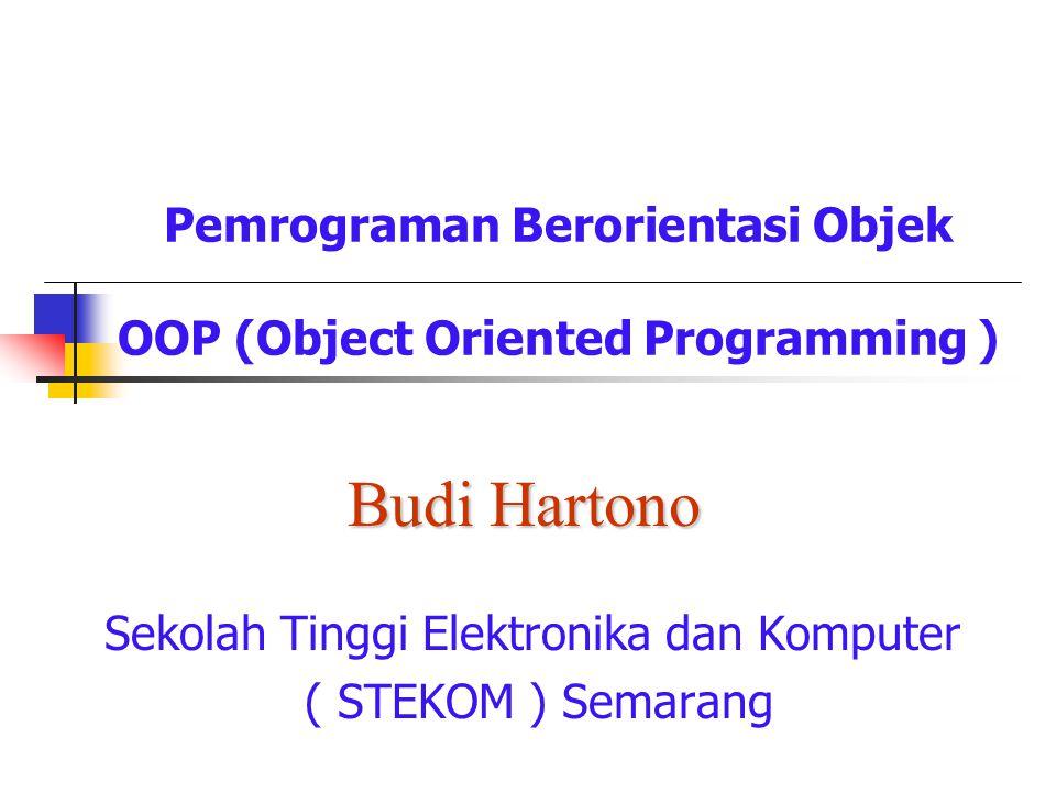 Pemrograman Berorientasi Objek OOP (Object Oriented Programming ) Sekolah Tinggi Elektronika dan Komputer ( STEKOM ) Semarang Budi Hartono