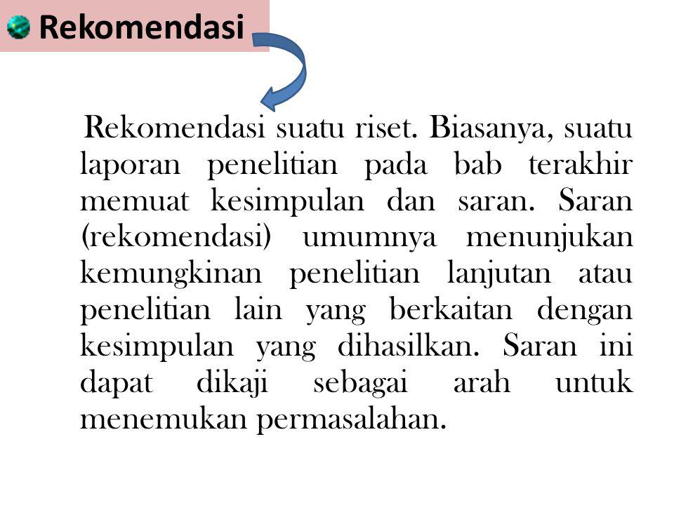 Rekomendasi Rekomendasi suatu riset.