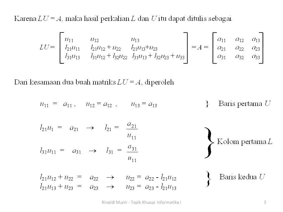 Dari (1) dan (2), L dan U dihubungkan dengan A oleh A = P -1 A = P -1 LU Determinan A dapat ditulis sebagai det (A) = det (P -1 )  det (L)  det (U) = det (P -1 )  1  det (U) = det (P -1 )  det (U) =  det (U) yang dalam hal ini  = det (P -1 ) = -1 atau 1 bergantung pada apakah pivoting sejumlah bilangan ganjil atau genap.