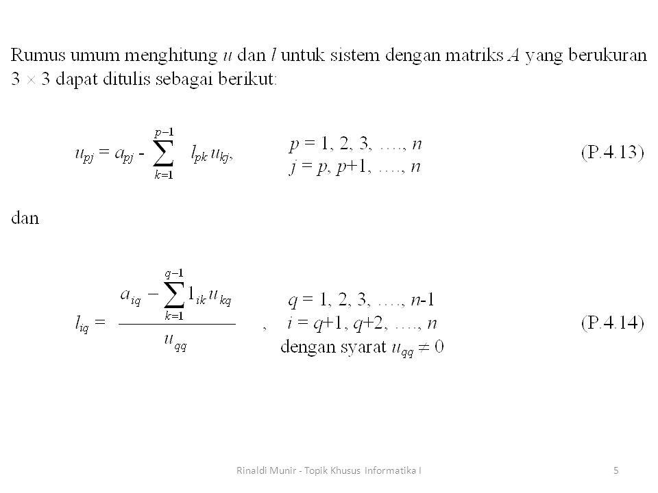 Contoh: Selesaikan x 1 + x 2 - x 3 = 1 2x 1 + 2x 2 + x 3 = 5 -x 1 + x 2 + 2x 3 = 5 dengan metode dekomposisi LU, yang dalam hal ini L dan U dihitung dengan metode reduksi Crout.