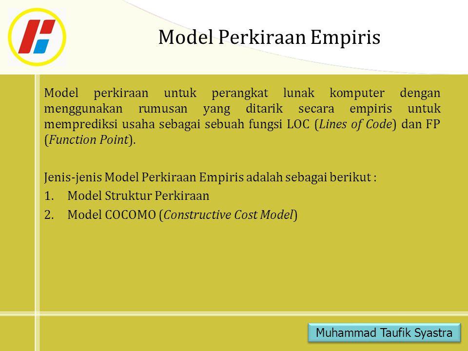 Model Perkiraan Empiris Model perkiraan untuk perangkat lunak komputer dengan menggunakan rumusan yang ditarik secara empiris untuk memprediksi usaha
