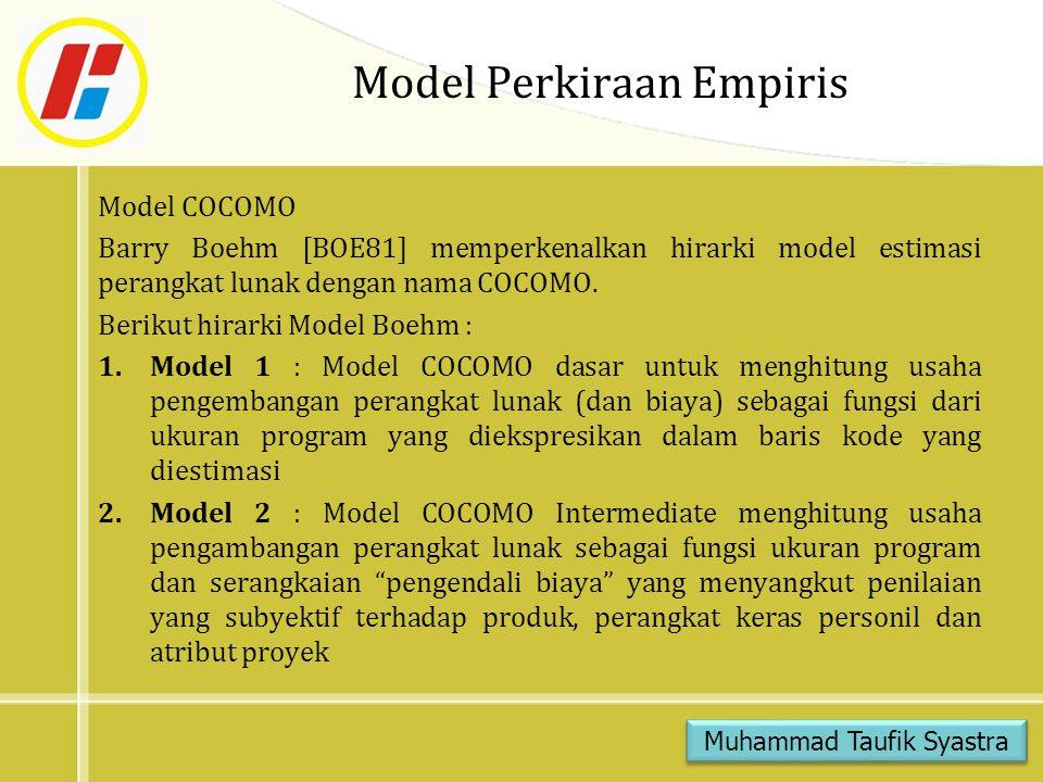 Model Perkiraan Empiris Model COCOMO Barry Boehm [BOE81] memperkenalkan hirarki model estimasi perangkat lunak dengan nama COCOMO. Berikut hirarki Mod
