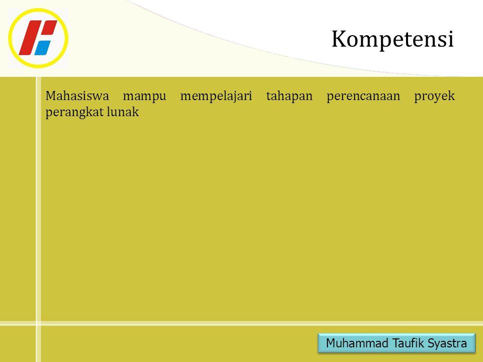 Kompetensi Mahasiswa mampu mempelajari tahapan perencanaan proyek perangkat lunak Muhammad Taufik Syastra