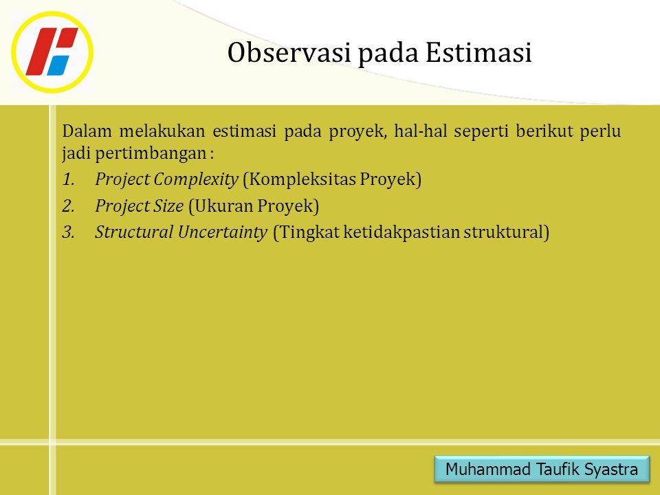 Observasi pada Estimasi Dalam melakukan estimasi pada proyek, hal-hal seperti berikut perlu jadi pertimbangan : 1.Project Complexity (Kompleksitas Pro