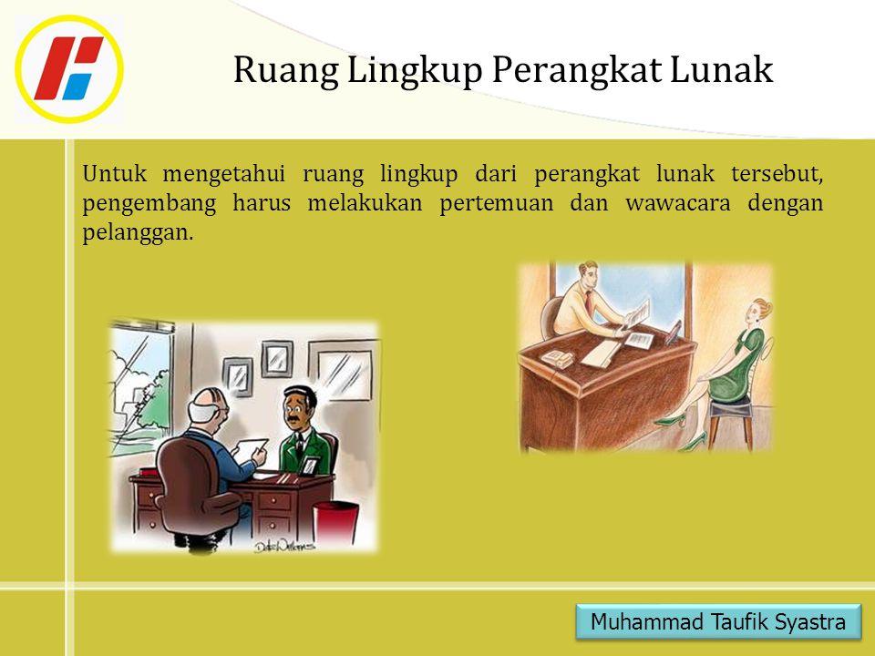 Ruang Lingkup Perangkat Lunak Untuk mengetahui ruang lingkup dari perangkat lunak tersebut, pengembang harus melakukan pertemuan dan wawacara dengan p