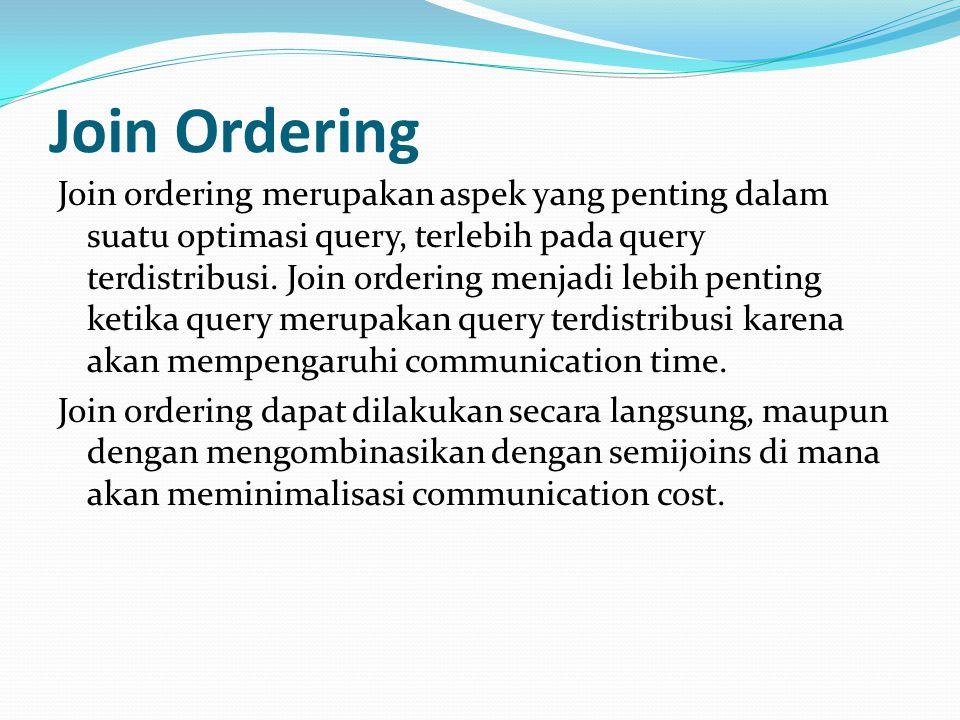 Join Ordering Join ordering merupakan aspek yang penting dalam suatu optimasi query, terlebih pada query terdistribusi. Join ordering menjadi lebih pe
