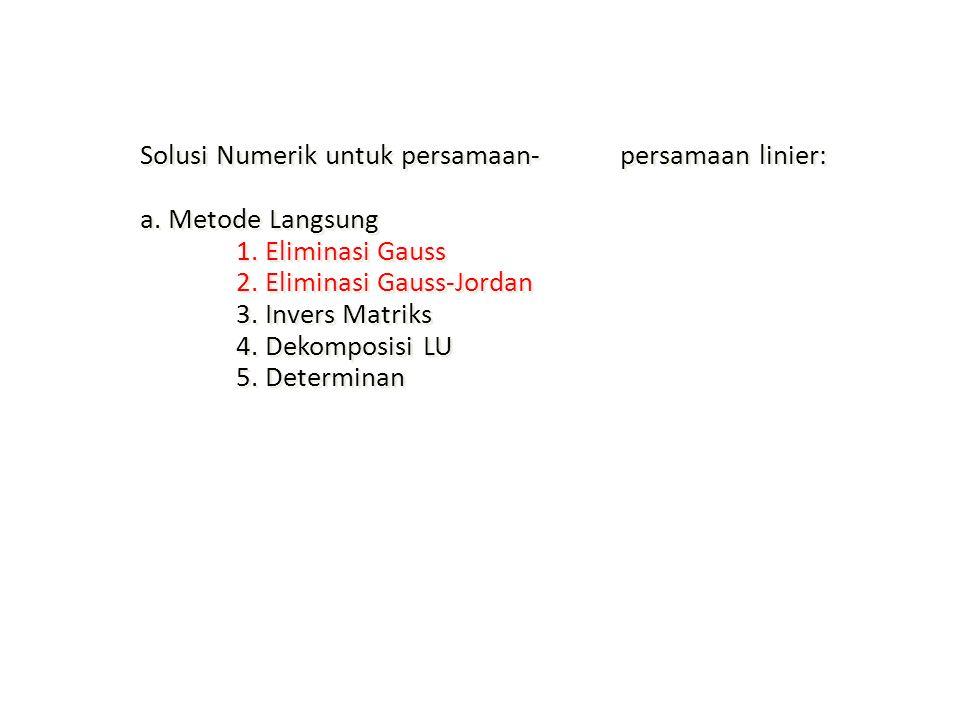 Solusi Numerik untuk persamaan-persamaan linier: a. Metode Langsung 1. Eliminasi Gauss 2. Eliminasi Gauss-Jordan 3. Invers Matriks 4. Dekomposisi LU 5