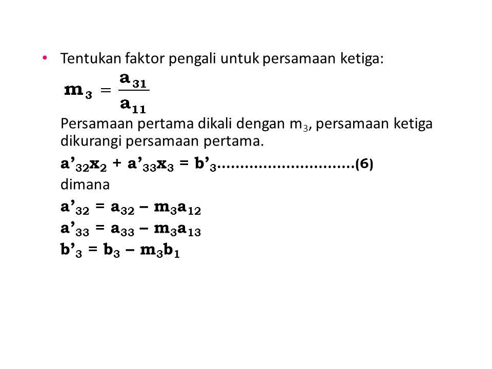Tentukan faktor pengali untuk persamaan ketiga: Persamaan pertama dikali dengan m 3, persamaan ketiga dikurangi persamaan pertama. a' 32 x 2 + a' 33 x
