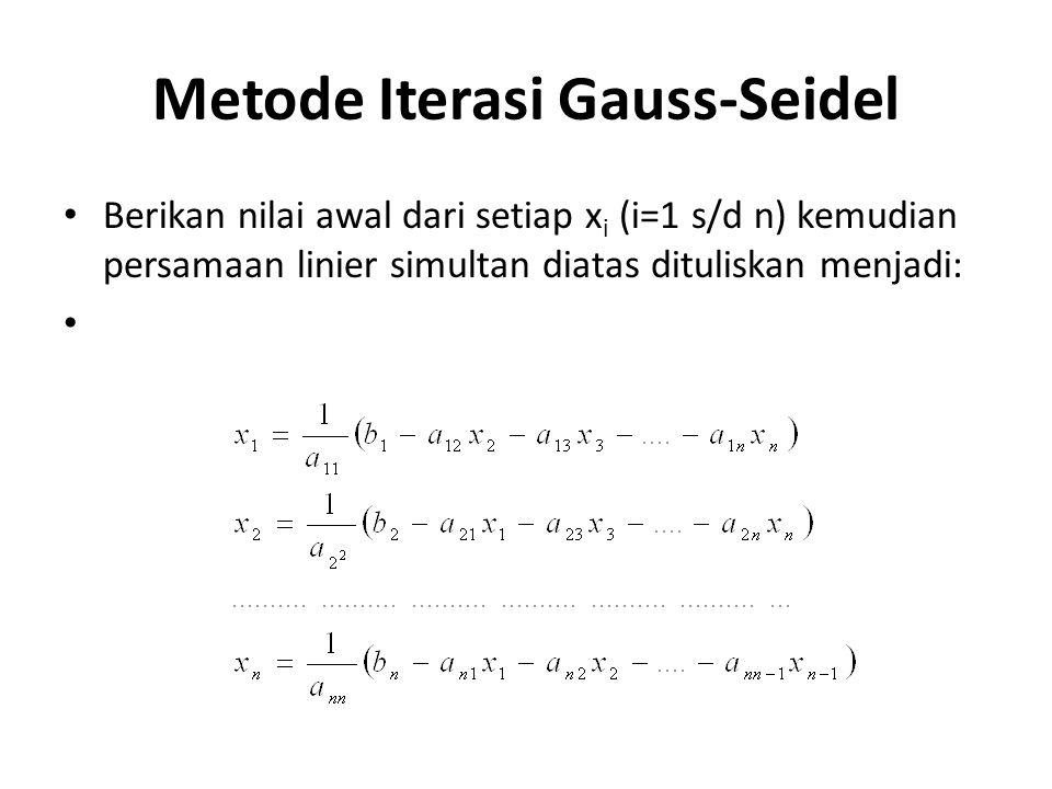 Metode Iterasi Gauss-Seidel Berikan nilai awal dari setiap x i (i=1 s/d n) kemudian persamaan linier simultan diatas dituliskan menjadi: