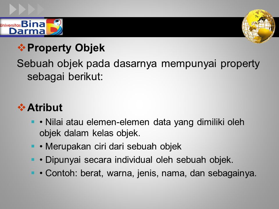 LOGO  Property Objek Sebuah objek pada dasarnya mempunyai property sebagai berikut:  Atribut  Nilai atau elemen-elemen data yang dimiliki oleh objek dalam kelas objek.