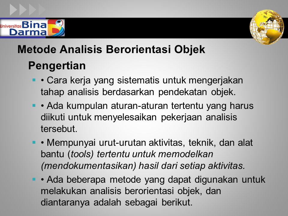 LOGO Metode Analisis Berorientasi Objek Pengertian  Cara kerja yang sistematis untuk mengerjakan tahap analisis berdasarkan pendekatan objek.  Ada k
