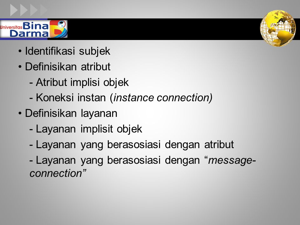 LOGO Identifikasi subjek Definisikan atribut - Atribut implisi objek - Koneksi instan (instance connection) Definisikan layanan - Layanan implisit objek - Layanan yang berasosiasi dengan atribut - Layanan yang berasosiasi dengan message- connection