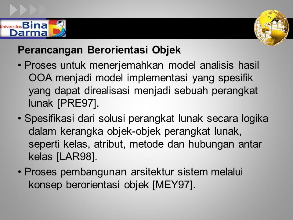 LOGO Perancangan Berorientasi Objek Proses untuk menerjemahkan model analisis hasil OOA menjadi model implementasi yang spesifik yang dapat direalisas