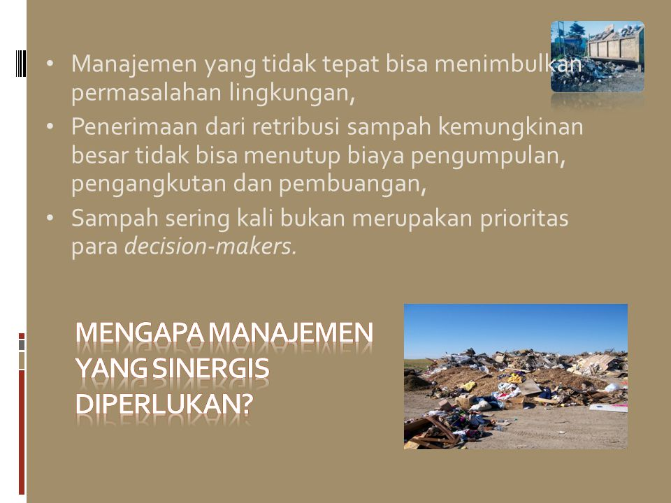 Manajemen yang tidak tepat bisa menimbulkan permasalahan lingkungan, Penerimaan dari retribusi sampah kemungkinan besar tidak bisa menutup biaya pengu