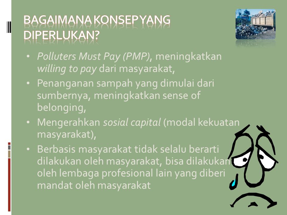 Polluters Must Pay (PMP), meningkatkan willing to pay dari masyarakat, Penanganan sampah yang dimulai dari sumbernya, meningkatkan sense of belonging,
