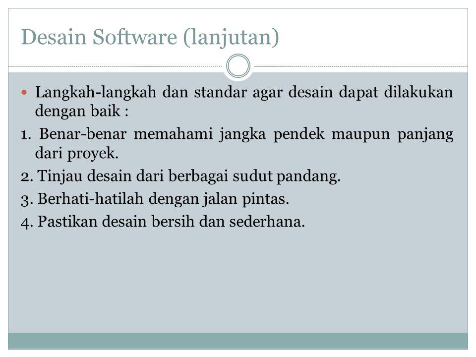 Desain Software (lanjutan) Langkah-langkah dan standar agar desain dapat dilakukan dengan baik : 1. Benar-benar memahami jangka pendek maupun panjang