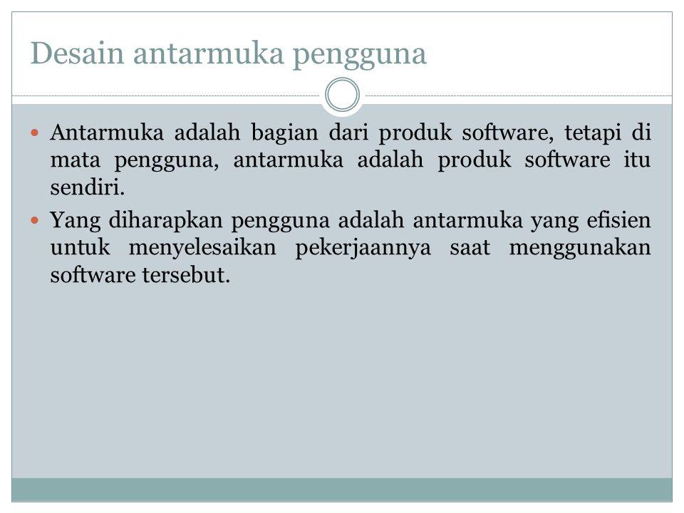 Desain antarmuka pengguna Antarmuka adalah bagian dari produk software, tetapi di mata pengguna, antarmuka adalah produk software itu sendiri. Yang di