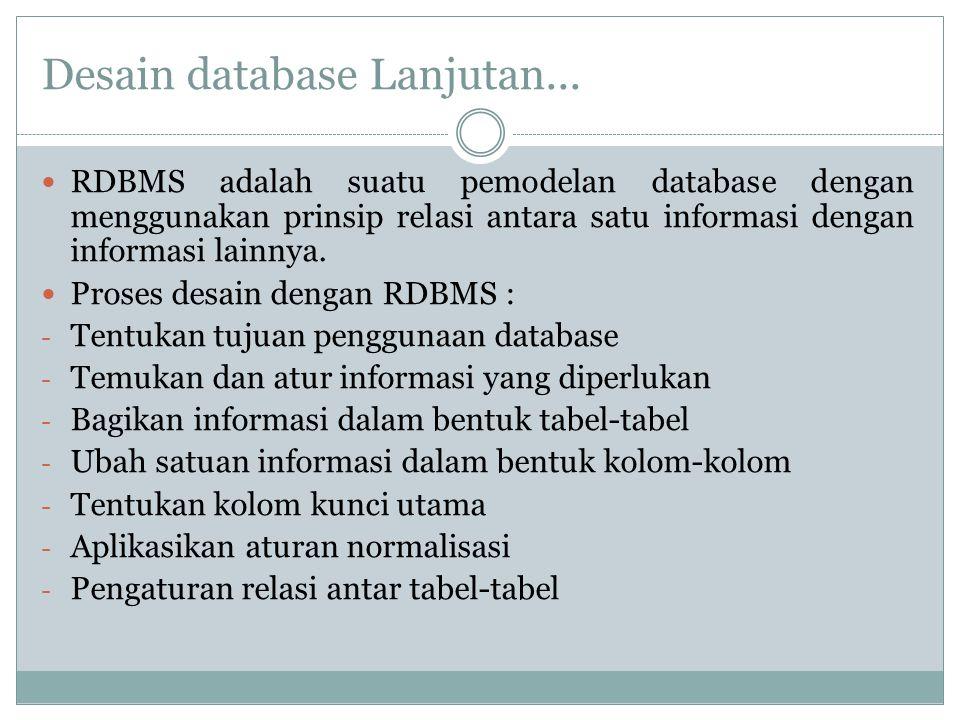 Desain database Lanjutan... RDBMS adalah suatu pemodelan database dengan menggunakan prinsip relasi antara satu informasi dengan informasi lainnya. Pr