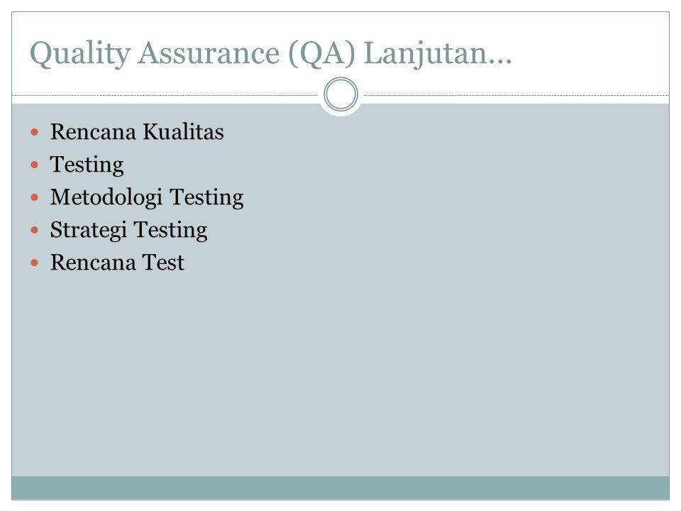 Quality Assurance (QA) Lanjutan... Rencana Kualitas Testing Metodologi Testing Strategi Testing Rencana Test