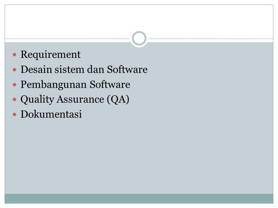 Requirement Desain sistem dan Software Pembangunan Software Quality Assurance (QA) Dokumentasi