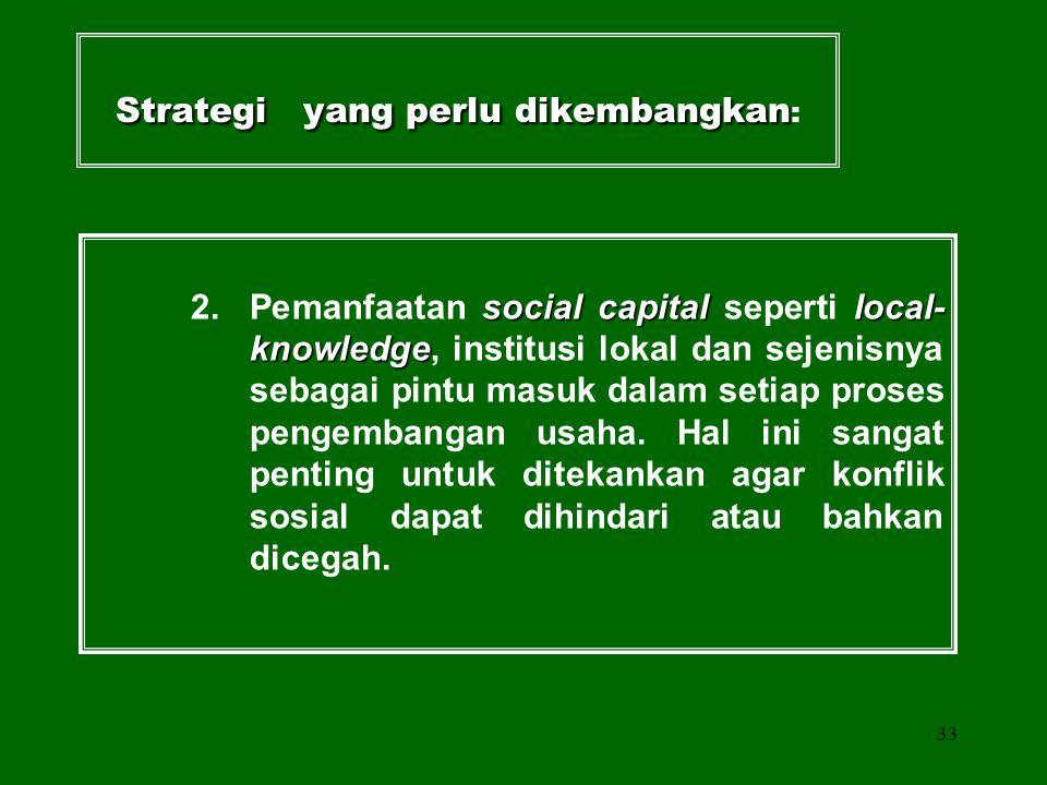 Soemarno, 200732 Strategi yang perlu dikembangkan: 2. Pemanfaatan social capital seperti local- knowledge, institusi lokal dan sejenisnya sebagai pint
