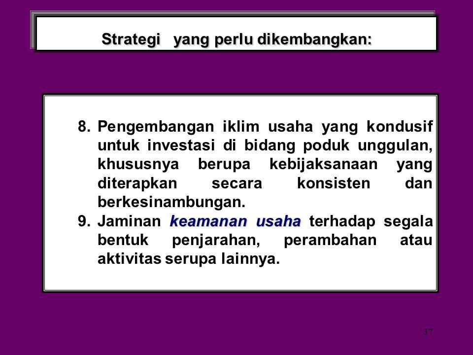 36 Strategi yang perlu dikembangkan: 6.Pewilayahan komoditas /produk sesuai dengan agroekosistem dan pembatas pembatas ekologis sebagai landasan pemba