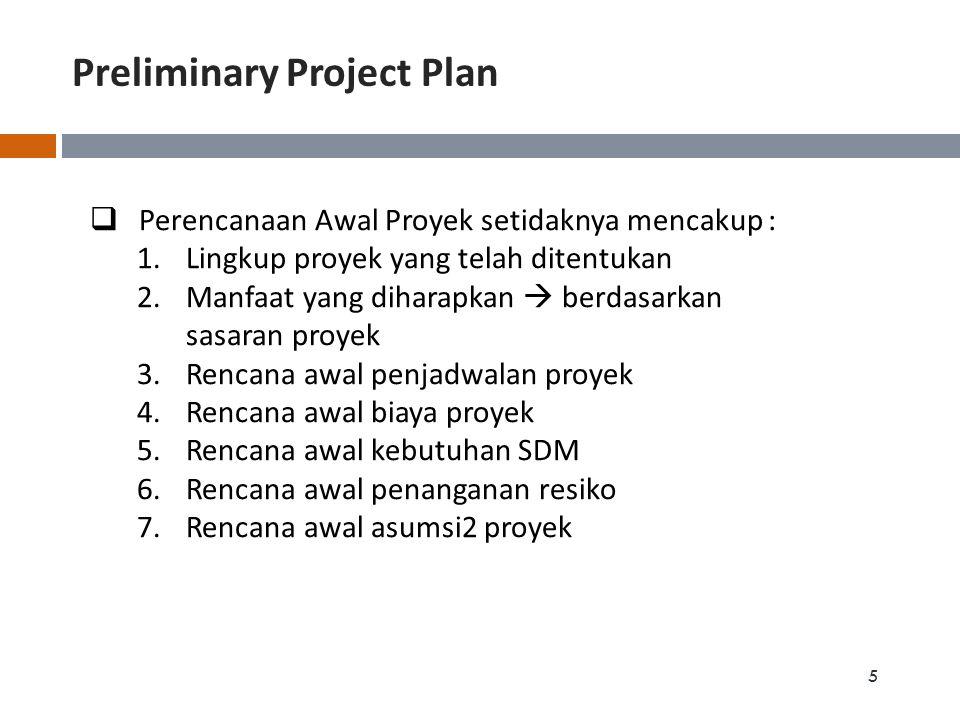 Preliminary Project Plan 5  Perencanaan Awal Proyek setidaknya mencakup : 1.Lingkup proyek yang telah ditentukan 2.Manfaat yang diharapkan  berdasar