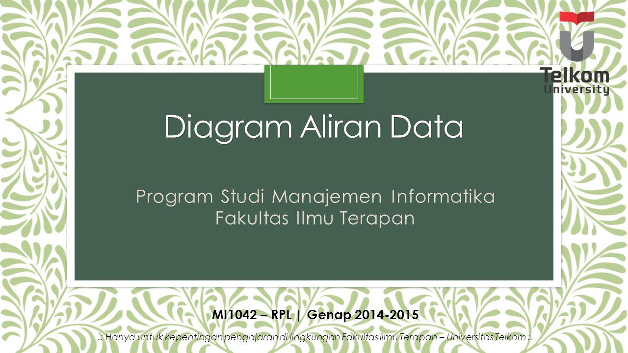 Diagram Aliran Data Program Studi Manajemen Informatika Fakultas Ilmu Terapan MI1042 – RPL | Genap 2014-2015.: Hanya untuk kepentingan pengajaran di l
