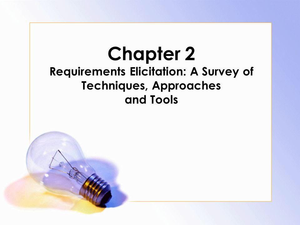 Chapter 2 Requirements Elicitation: A Survey of Techniques, Approaches and Tools