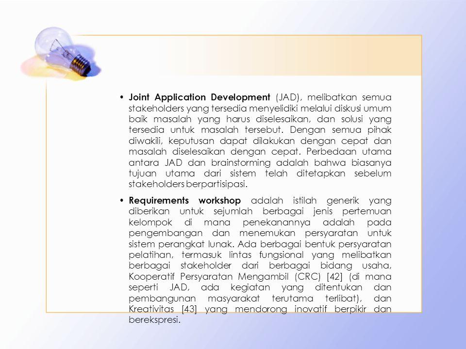 Joint Application Development (JAD), melibatkan semua stakeholders yang tersedia menyelidiki melalui diskusi umum baik masalah yang harus diselesaikan