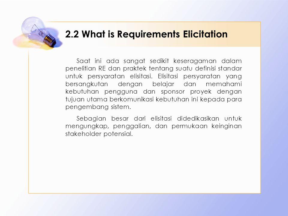 2.2 What is Requirements Elicitation Saat ini ada sangat sedikit keseragaman dalam penelitian RE dan praktek tentang suatu definisi standar untuk pers