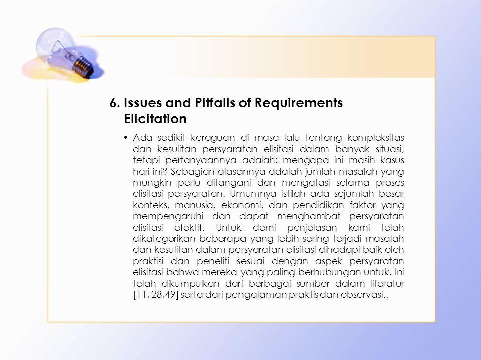 6.Issues and Pitfalls of Requirements Elicitation Ada sedikit keraguan di masa lalu tentang kompleksitas dan kesulitan persyaratan elisitasi dalam ban
