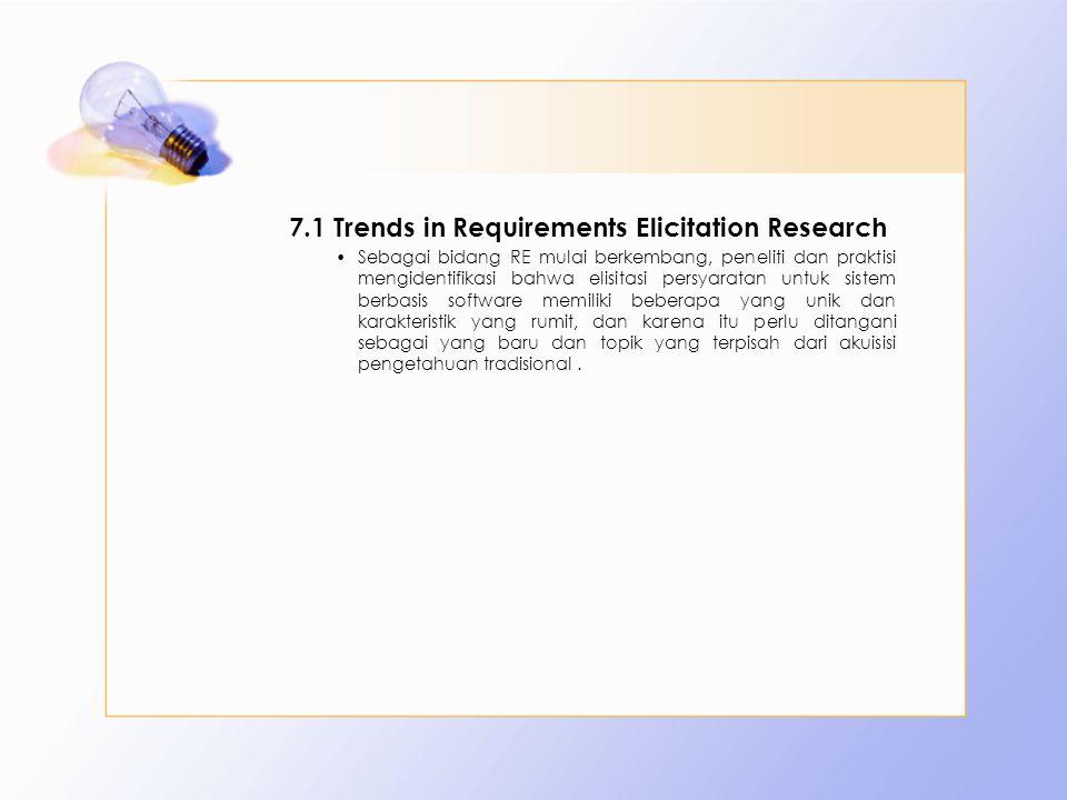 7.1 Trends in Requirements Elicitation Research Sebagai bidang RE mulai berkembang, peneliti dan praktisi mengidentifikasi bahwa elisitasi persyaratan