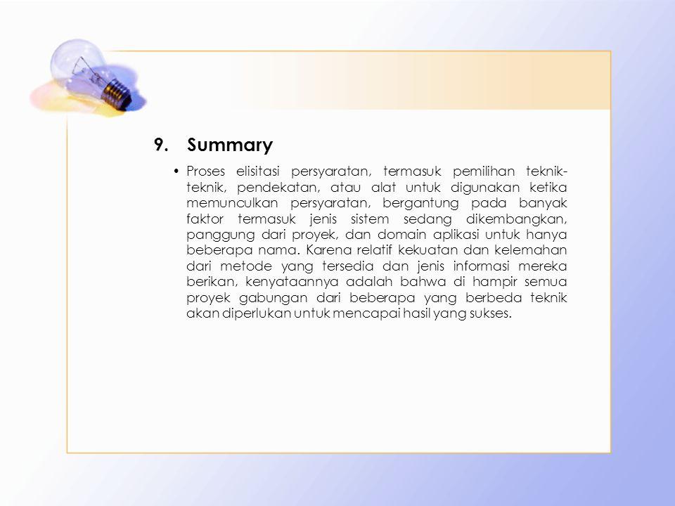 9.Summary Proses elisitasi persyaratan, termasuk pemilihan teknik- teknik, pendekatan, atau alat untuk digunakan ketika memunculkan persyaratan, berga