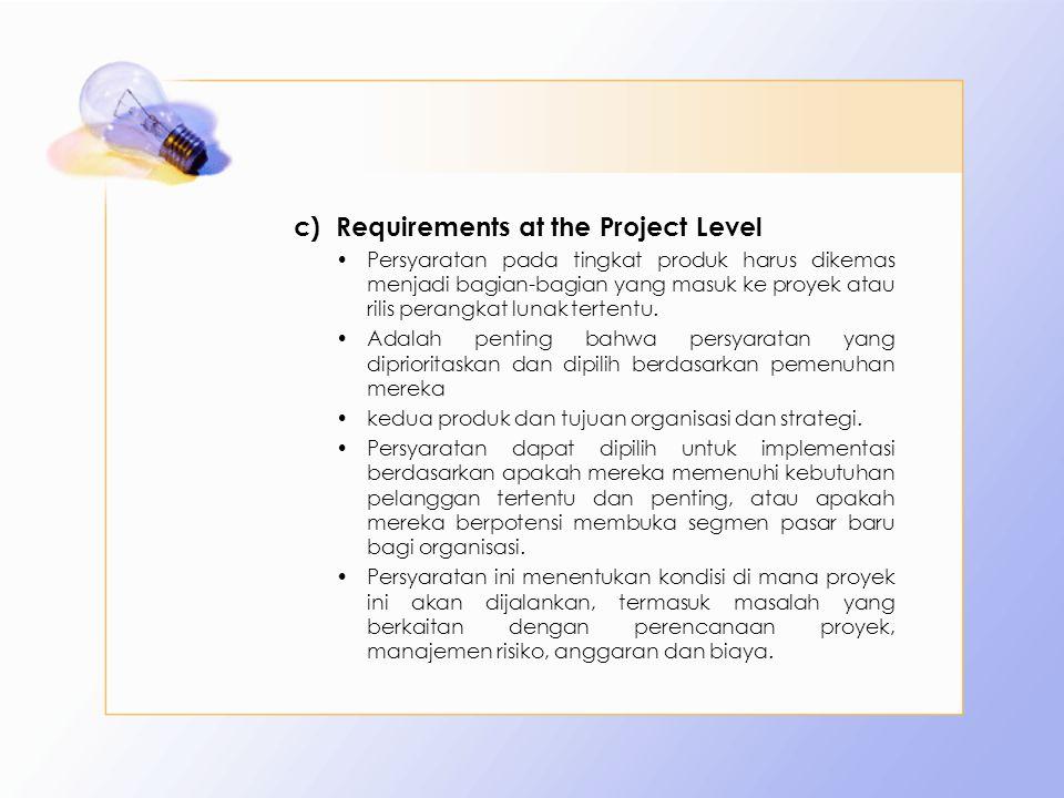 c)Requirements at the Project Level Persyaratan pada tingkat produk harus dikemas menjadi bagian-bagian yang masuk ke proyek atau rilis perangkat luna