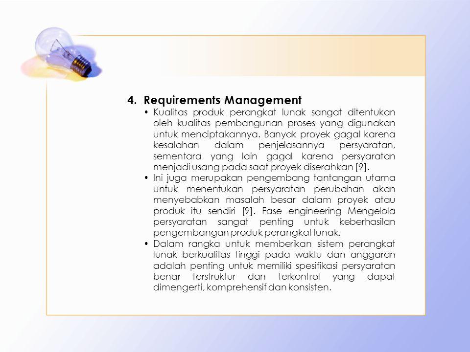 4.Requirements Management Kualitas produk perangkat lunak sangat ditentukan oleh kualitas pembangunan proses yang digunakan untuk menciptakannya. Bany