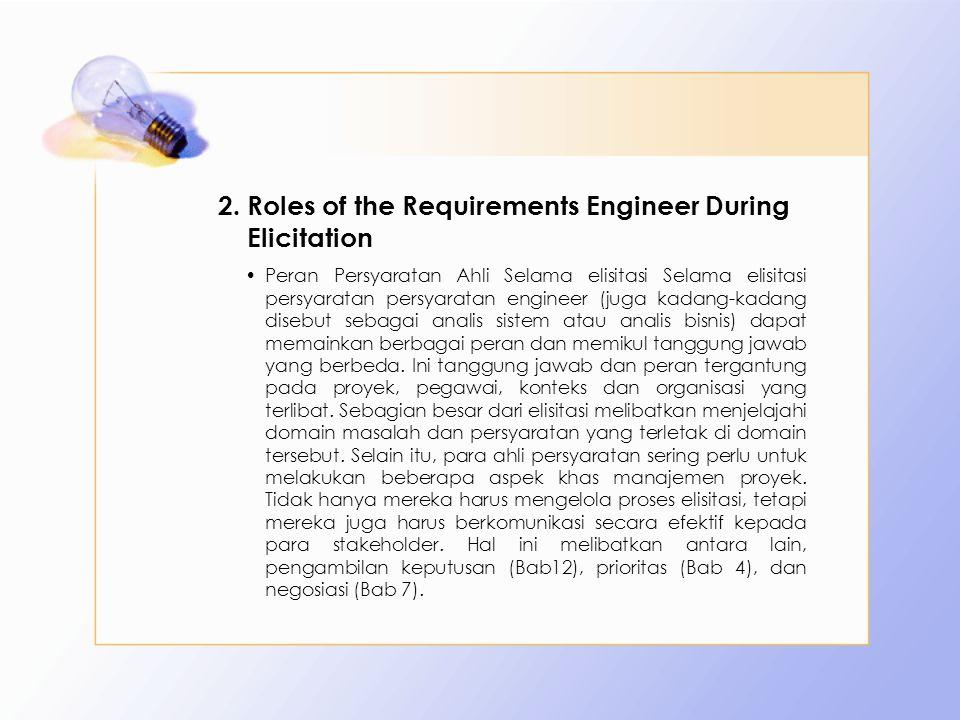 2.Roles of the Requirements Engineer During Elicitation Peran Persyaratan Ahli Selama elisitasi Selama elisitasi persyaratan persyaratan engineer (jug
