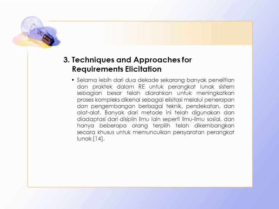 3.Techniques and Approaches for Requirements Elicitation Selama lebih dari dua dekade sekarang banyak penelitian dan praktek dalam RE untuk perangkat