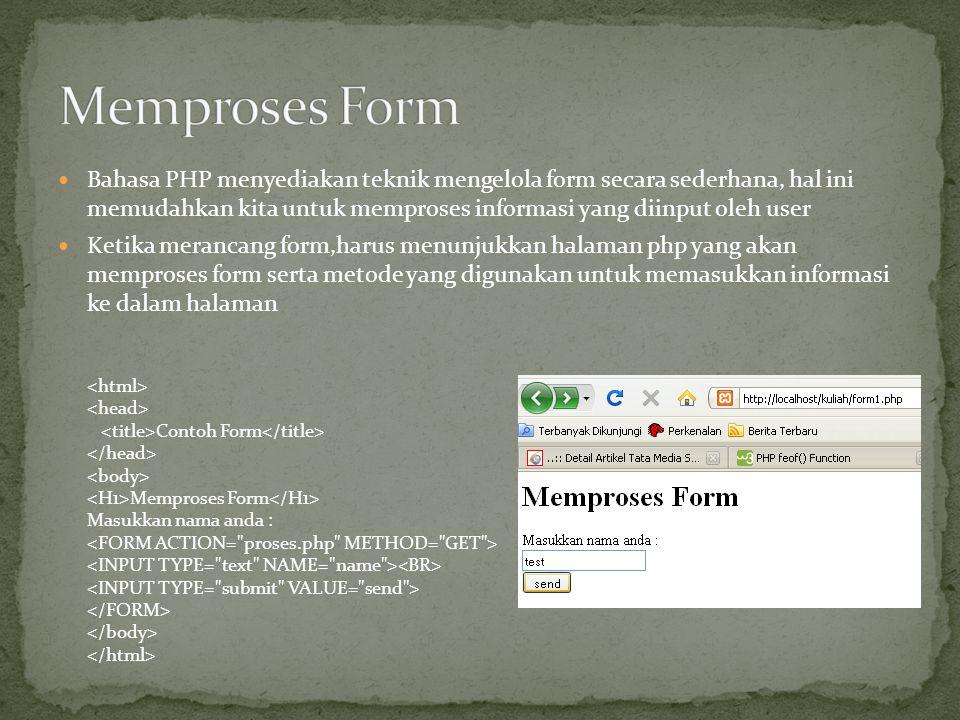 Bahasa PHP menyediakan teknik mengelola form secara sederhana, hal ini memudahkan kita untuk memproses informasi yang diinput oleh user Ketika meranca