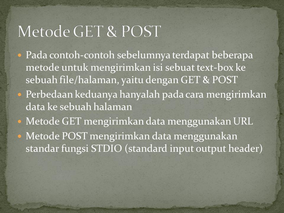 Pada contoh-contoh sebelumnya terdapat beberapa metode untuk mengirimkan isi sebuat text-box ke sebuah file/halaman, yaitu dengan GET & POST Perbedaan