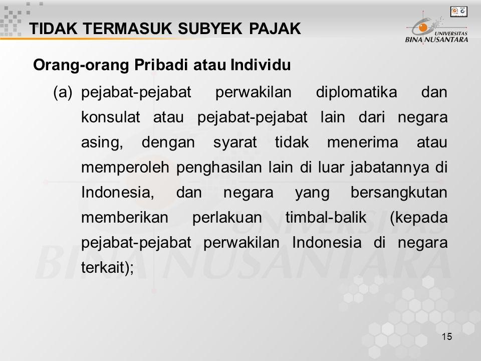 14 (b) Subyek pajak badan, dimulai pada saat suatu badan didirikan atau bertempat kedudukan di Indonesia; dan berakhir pada saat dibubarkan atau tidak