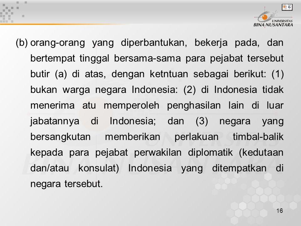 15 (a)pejabat-pejabat perwakilan diplomatika dan konsulat atau pejabat-pejabat lain dari negara asing, dengan syarat tidak menerima atau memperoleh pe