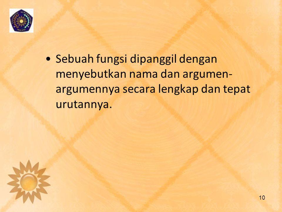 Sebuah fungsi dipanggil dengan menyebutkan nama dan argumen- argumennya secara lengkap dan tepat urutannya. 10